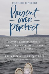 Present Over Perfect: Leaving Behind Frantic for a Simpler, More Soulful Way of Living - eBook