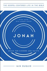 The Gospel-Centered Life in Jonah Study Guide with Leader's Notes