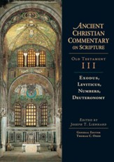 Exodus, Leviticus, Numbers, Deuteronomy: Ancient Christian Commentary on Scripture, OT Volume 3 [ACCS]