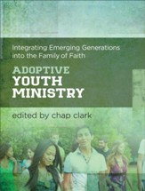 Adoptive Youth Ministry (Youth, Family, and Culture): Integrating Emerging Generations into the Family of Faith - eBook