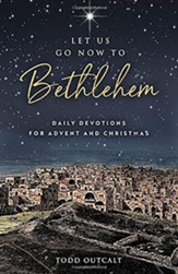 Let Us Go Now To Bethlehem :Daily Devotions for Advent and Christmas