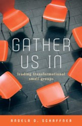 Gather Us In: Leading Transformational Small Groups