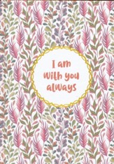 I Am With You Always Journal