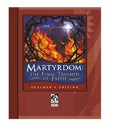 Martyrdom: The Final Triumph of  Faith, Student Text  (Updated Copyright)