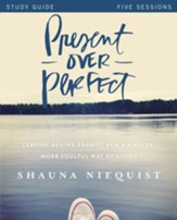 Present Over Perfect Study Guide: Leaving Behind Frantic for a Simpler, More Soulful Way of Living - eBook