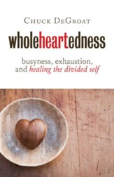 Wholeheartedness: Busyness, Exhaustion, and Healing the Divided Self - eBook