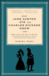 What Jane Austen Ate and Charles  Dickens Knew: From Fox Hunting to Whist: Daily Life in 19th Century England