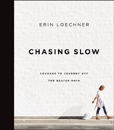 Chasing Slow: Courage to Journey Off the Beaten Path - eBook