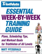 Triathlete Magazine's Essential Week-by-Week Training Guide: Plans, Scheduling Tips, and Workout Goals for Triathletes of All Levels - eBook