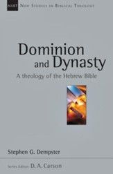 Dominion & Dynasty: A Study in Old Testament Theology (New Studies in Biblical Theology)