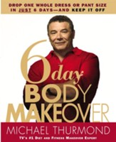 6-Day Body Makeover: Drop One Whole Dress or Pant Size in Just 6 Days-and Keep It Off - eBook