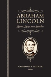 Abraham Lincoln: Quotes, Quips and Speeches