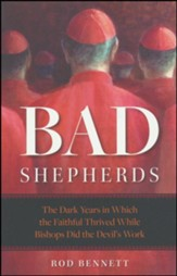 Bad Shepherds: Five Eras When the Faithful Thrived While Church Leaders Did the Devil's Work