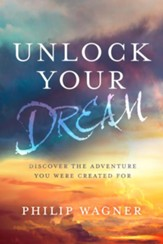Unlock Your Dream: Discover the Adventure You Were Created For - eBook