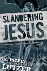 Slandering Jesus: Six Lies People Tell about the Man Who Said He Was God - eBook