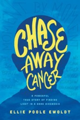 Chase Away Cancer: A Powerful True Story of Finding Light in a Dark Diagnosis - eBook