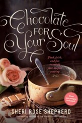 Chocolate for Your Soul: Food, Faith, and Fun to Satisfy Your Deepest Craving - eBook