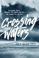 Crossing the Waters: Following Jesus through the Storms, the Fish, the Doubt, and the Seas - eBook