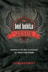 The Bad Habits of Jesus: Showing Us the Way to Live Right in a World Gone Wrong - eBook