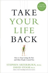 Take Your Life Back: How to Stop Letting the Past and Other People Control You - eBook