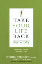 Take Your Life Back Day by Day: Inspiration to Live Free One Day at a Time - eBook