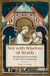 Not with Wisdom of Words: Nonrational Persuasion in the New Testament - eBook