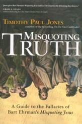 Misquoting Truth: A Guide to the Fallacies of Bart  Ehrman's Misquoting Jesus