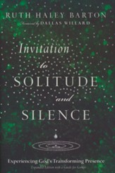 Invitation to Solitude and Silence: Experiencing God's Transforming Presence
