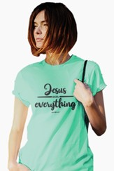 Jesus Over Everything Shirt, Celadon, Large