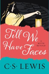 Till We Have Faces: A Myth Retold - eBook