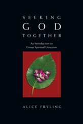 Seeking God Together: An Introduction to Group Spiritual Direction - eBook