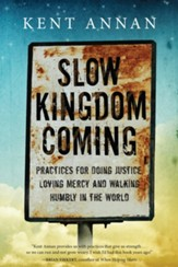 Slow Kingdom Coming: Practices for Doing Justice, Loving Mercy and Walking Humbly in the World - eBook