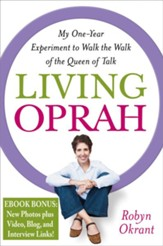 Living Oprah: My One-Year Experiment to Walk the Walk of the Queen of Talk - eBook