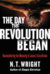 The Day the Revolution Began: Rethinking What Happened on the Cross - eBook