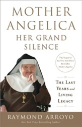 Mother Angelica Her Grand Silence: The Last Years and Living Legacy - eBook