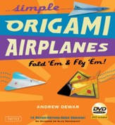 Simple Origami Airplanes: Fold 'Em & Fly 'Em