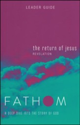 Fathom Bible Studies: The Return of Jesus (Revelation), Leader Guide