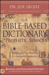 Bible-Based Dictionary of Prophetic Symbols: Bridging the Gap Between Revelation and Application