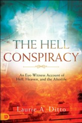 The Hell Conspiracy: An Eye-witness Account of Hell,  Heaven and the Afterlife