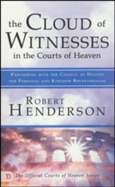 Cloud of Witnesses in the Courts of Heaven: Partnering with the Council of Heaven for Personal and Kingdom Breakthrough