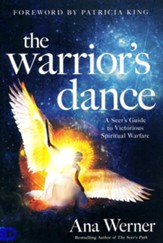 The Warrior's Dance: The Seer's Path to Victorious Spiritual Warfare