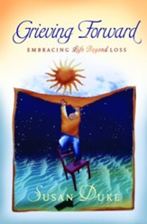 Grieving Forward: Embracing Life Beyond Loss - eBook