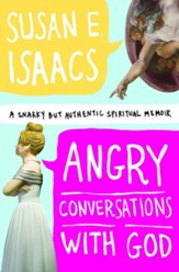 Angry Conversations with God: A Snarky but Authentic Spiritual Memoir - eBook