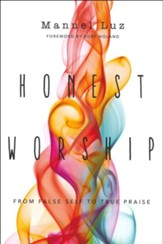 Honest Worship: From False Self to True Praise