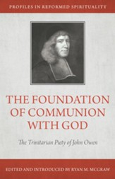 The Foundation of Communion with God: The Trinitarian Piety of John Owen - eBook