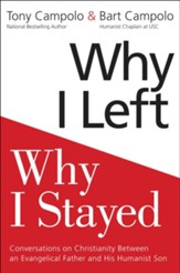 Why I Left, Why I Stayed: Conversations Between An Evangelical Father and His Agnostic Son on Christianity - eBook