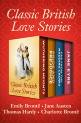 Classic British Love Stories: Wuthering Heights, Pride and Prejudice, Far from the Madding Crowd, and Jane Eyre - eBook