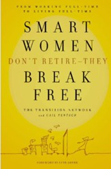 Smart Women Don't Retire - They Break Free: From Working Full-Time to Living Full-Time - eBook