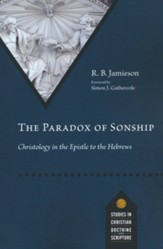 The Paradox of Sonship: Christology in the Epistle to the Hebrews