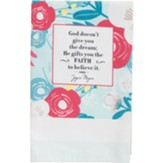 God Doesn't Give You the Dream He Gifts You the Faith Tea Towel